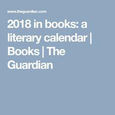 2018 in books: a literary calendar | Books | The Guardian