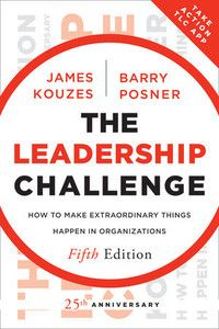 The Leadership Challenge: How to Make Extraordinary Things Happen in Organizations, by James M. Kouzes and Barry Z. Posner