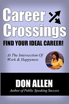 Career Crossings: Discover Your Ideal Career, and the Work You Were Born to Do by Don Allen, http://www.amazon.com/dp/B00T2INZGW/ref=cm_sw_r_pi_dp_9UU1ub0SZNVH8
