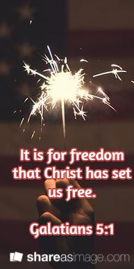 It is for freedom that Christ has set us free.  Galatians 5:1