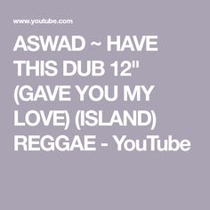"ASWAD ~ HAVE THIS DUB 12"" (GAVE YOU MY LOVE) (ISLAND) REGGAE - YouTube"