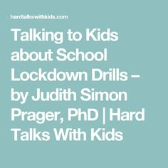 Talking to Kids about School Lockdown Drills – by Judith Simon Prager, PhD | Hard Talks With Kids
