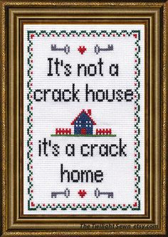 It's not a Crack House, it's a Crack Home - Cross stitch pattern digital pdf format by TheTwilightSewn on Etsy Cross Stitch Samplers, Cross Stitching, Cross Stitch Embroidery, Cross Stitch Patterns, Sewing Crafts, Sewing Projects, Funny Signs, Needlepoint, Needlework