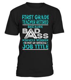First Grade Teacher Retired - Badass Miracle Worker