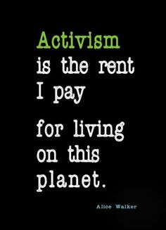 activism is the rent i pay for living on this planet - Google Search