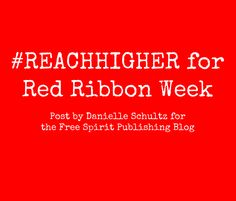 School Counselor Blog: Free Spirit Post: #REACHHIGHER for Red Ribbon Week