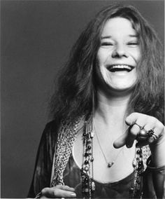 Janis Joplin. People say she wasn't a beauty but I think that in way she was.