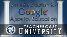A Beginners Guide to Google Apps for Education  | TeacherCast.net: Educational Blogs, Podcasts, App Reviews and more