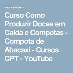 Curso Como Produzir Doces em Calda e Compotas - Compota de Abacaxi - Cursos CPT - YouTube