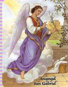 SAN GABRIEL ARCANGEL        Tú eres la luz divina del cielo, que todos los días puedes ver y estar con el Padre, te ruego me concedas un po...