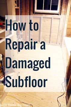 Little House Big Heart How to Repair A Damaged Subfloor