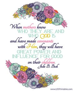 Julie B. Beck. When mothers know hwo they are and who God is and have made covenatns with Him, they will have great power and influece for good on their children. #quotes #lds