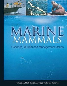 Marine Mammals: Fisheries, Tourism and Management Issues: Fisheries, Tourism and Management Issues by Nicholas Gales. $116.00. Publisher: CSIRO PUBLISHING (October 22, 2003). 460 pages