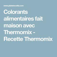 Colorants alimentaires fait maison avec Thermomix - Recette Thermomix