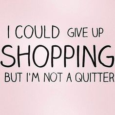 Fashion Quotes : fashion and beauty quotes quit shopping no way Words Quotes, Me Quotes, Funny Quotes, Sayings, Funny Fashion Quotes, Funny Beauty Quotes, Style Quotes, It's Funny, Hilarious