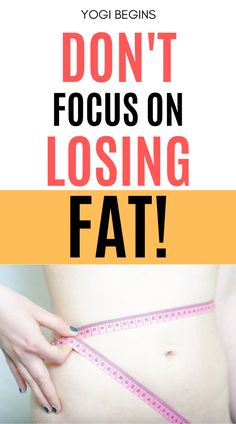 Find out what you should be focusing on instead of losing weight // Yogi Begins -- Melt Belly Fat, Lose Belly, Flat Belly, How To Lose Weight Fast, Losing Weight, Easy Weight Loss Tips, Mental Strength, Health Advice, Yoga For Beginners