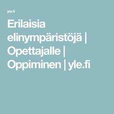 Erilaisia elinympäristöjä | Opettajalle | Oppiminen | yle.fi