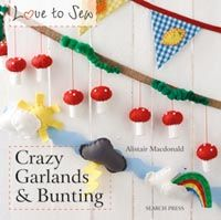 Love to Sew: Crazy Garlands & Bunting by Alistair Macdonald http://www.searchpress.com/book/9781844489992/love-to-sew-crazy-garlands-bunting