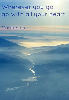 Wherever you go, go with all your heart. -  Confucius / #travelquotes