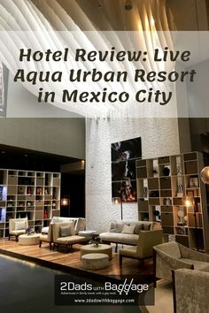 Hotel Review: Live Aqua Urban Resort in Mexico City - 2 Dads with Baggage