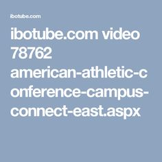ibotube.com video 78762 american-athletic-conference-campus-connect-east.aspx