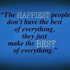 Happy people make the best of everything