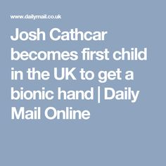 Josh Cathcar becomes first child in the UK to get a bionic hand   Daily Mail Online