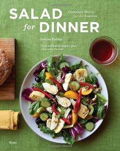 Salad for Dinner by JEANNE KELLEY The salads in this book are not sad, wimpy salad. They are bold and meaty and fresh and totally delicious.