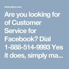 Are you looking for of Customer Service for Facebook? Dial 1-888-514-9993	Yes it does, simply make a call at our sans toll number 1-888-514-9993 where our experts enlighten you regarding Customer Service for Facebook and annihilate all your Facebook issues inside a moment in light of the fact that their experience gives them the certainty to wipe out any sorts of Facebook burdensome issues in a limited ability to focus time. To get more informative visit our official website…