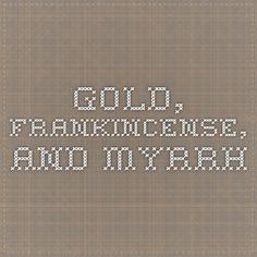 GOLD, FRANKINCENSE, AND MYRRH