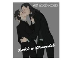When Worlds Collide - A Loki x Oswald Story