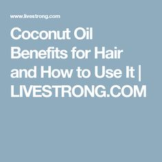 Coconut Oil Benefits for Hair and How to Use It | LIVESTRONG.COM