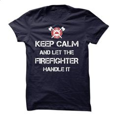 Keep calm and let the FIREFIGHTER handle it!!! - #design tshirts #custom sweatshirt. SIMILAR ITEMS => https://www.sunfrog.com/LifeStyle/Keep-calm-and-let-the-FIREFIGHTER-handle-it.html?id=60505