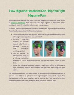 Suffering from acute migraine pain? Then, we suggest you use a pain relief device or migraine headband that will help you fight against a headache. Migraine Pain, Can You Help, Pain Relief, Thesis