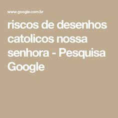 riscos de desenhos catolicos nossa senhora - Pesquisa Google