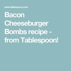 Bacon Cheeseburger Bombs recipe - from Tablespoon!