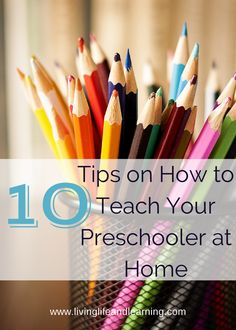 10 Tips on How to Teach Your Preschooler at Home - http://www.livinglifeandlearning.com/10-tips-teach-preschooler-home.html