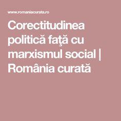 Corectitudinea politică faţă cu marxismul social   România curată