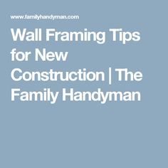 Wall Framing Tips for New Construction | The Family Handyman