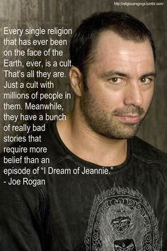 Joe Rogan Ever religion is a cult, just some are bigger, richer, and more powerful than others. Atheist Quotes, Atheist Humor, Athiest, Ju Jitsu, Anti Religion, Religious People, Free Thinker, Inspirational Quotes, Wisdom