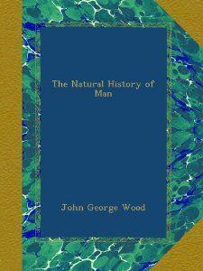 The Natural History of Man: John George Wood: Amazon.com: Books