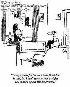 CartoonStock - 'Being a roady for the rock band Pearl Jam is cool, but I don't see how that qualifies you to head-up our HR department. Political Cartoons, Funny Cartoons, Human Resources Humor, Hr Humor, Queen Of Everything, Heads Up, Pearl Jam, Love My Job, The Rock