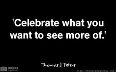 Thomas J Peters Celebrate what you #quotes