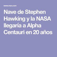 Nave de Stephen Hawking y la NASA llegaría a Alpha Centauri en 20 años
