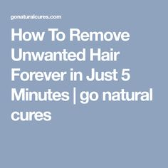 How To Remove Unwanted Hair Forever in Just 5 Minutes | go natural cures