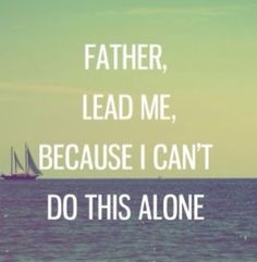 Father lead me, because I cant do this alone quotes quote god life lessons inspiration Jesus Quotes About God, Quotes To Live By, Bible Quotes, Me Quotes, Alone Quotes, Lesson Quotes, Qoutes, Adonai Elohim, I Cant Do This