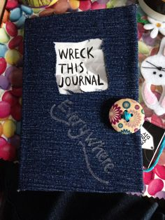 Wreck this journal everywhere.