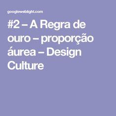 #2 – A Regra de ouro – proporção áurea – Design Culture