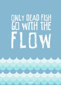 quotes - stand out, different, special... only dead fish go with the flow - graphic poster