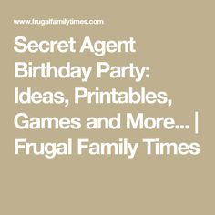 Secret Agent Birthday Party: Ideas, Printables, Games and More...   Frugal Family Times